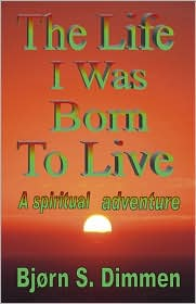 The Life I Was Born to Live - Bjorn S. Dimmen