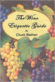 Wine Etiquette Guide - Chuck Blethen, Manufactured by Trafford Publishing