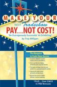 Make Your Next Tradeshow Pay... Not Cost: Be Outrageously Successful at Exhibiting