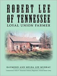 Robert Lee of Tennessee: Loyal Union Farmer