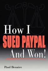 How I Sued PayPal and Won! - Paul Bezaire