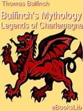 Bulfinch's Mythology - Legends of Charlemagne - Thomas Bulfinch