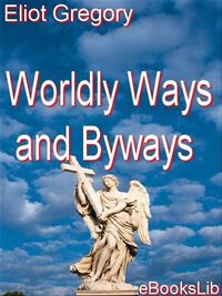 Worldly Ways And Byways - Eliot Gregory