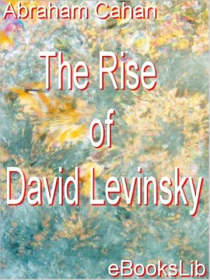 The Rise of David Levinsky - Abraham Cahan