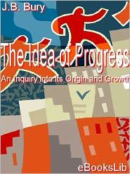 The Idea of Progress: An Inquiry into Its Origin and Growth - J.B. Bury