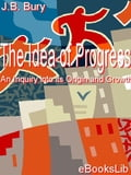 The Idea of Progress, An Inquiry into its Origin and Growth - John Bagnell Bury