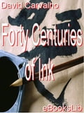 Forty Centuries of Ink - David Nunes Carvalho