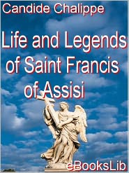 The Life and Legends of Saint Francis of Assisi - Candide Chalippe