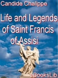 Life and Legends of Saint Francis of Assisi - Candide Chalippe