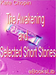 The Awakening and Selected Short Stories - Chopin Kate