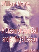 William, Morris: A Dream of John Ball and A King´s Lesson