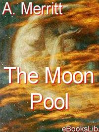 The Moon Pool - A. Merritt