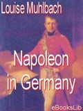 Napoleon in Germany - Louise Muhlbach