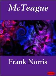 McTeague: A Story of San Francisco - Frank Norris