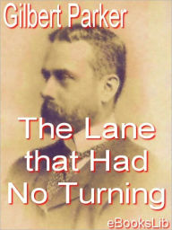 The Lane That Had No Turning - Gilbert Parker