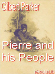 Pierre And His People - Gilbert Parker