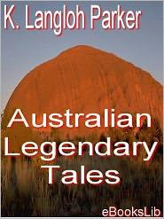 Australian Legendary Tales: Folklore of the Noongaburrahs - K. Langloh Parker