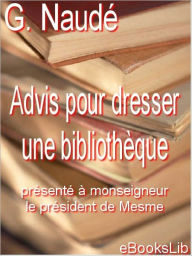 Advis pour dresser une bibliothèque (Advice on Establishing a Library) - Gabriel Naude
