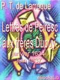Lettres de Peiresc aux frères Dupuy. Janvier 1634-juin 1637 - Philippe Tamizey de Larroque