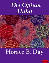 The Opium Habit - Horace B. Day