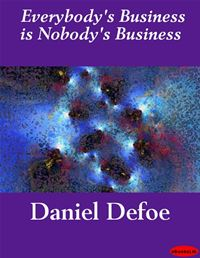 Everybody's Business Is Nobody's Business - Daniel Defoe
