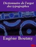 Dictionnaire de l'argot des typographes - Eugène Boutmy