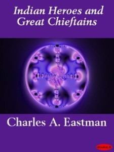 Indian Heroes and Great Chieftains als eBook von Charles A. Eastman - Ebookslib
