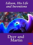 Frank Lewis Dyer;Thomas Commerford Martin: Edison, His Life and Inventions