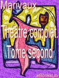 Théâtre complet. Tome second - Marivaux