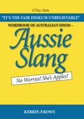 Wordbook of Australian Idiom - Aussie Slang - Kerrin P. Rowe