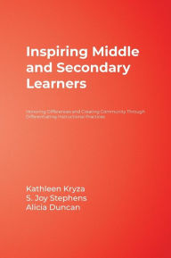 Inspiring Middle and Secondary Learners: Honoring Differences and Creating Community Through Differentiating Instructional Practices - Kathleen Kryza