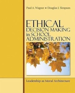 Ethical Decision Making in School Administration: Leadership as Moral Architecture - Wagner, Paul A. Simpson, Douglas J.