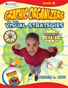 Graphic Organizer and Other Visual Strategies: Engage the Brain: Kindergarten