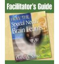 Facilitator's Guide to How the Special Needs Brain Learns - David A. Sousa