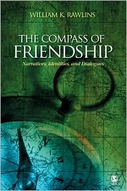 The Compass of Friendship: Narratives, Identities, and Dialogues - William K Rawlins