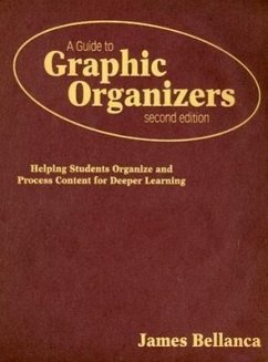 A Guide to Graphic Organizers: Helping Students Organize and Process Content for Deeper Learning - Bellanca, James