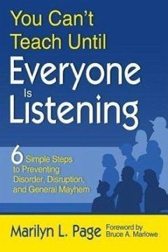 You Can T Teach Until Everyone Is Listening: Six Simple Steps to Preventing Disorder, Disruption, and General Mayhem - Page, Marilyn L.