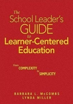 The School Leader's Guide to Learner-Centered Education: From Complexity to Simplicity - McCombs, Barbara L. Miller, Lynda