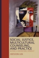 Social Justice, Multicultural Counseling, and Practice - Heesoon Jun