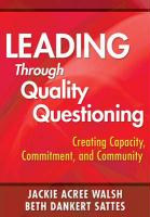 Leading Through Quality Questioning: Creating Capacity, Commitment, and Community