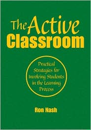 The Active Classroom: Practical Strategies for Involving Students in the Learning Process - Ron J. (Justin) Nash