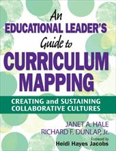 An Educational Leader's Guide to Curriculum Mapping: Creating and Sustaining Collaborative Cultures - Hale, Janet A. / Dunlap, Richard F. / Jacobs, Heidi Hayes