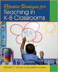 Effective Strategies for Teaching in K-8 Classrooms - Kenneth D. (Dean) Moore, Jacqueline Hansen