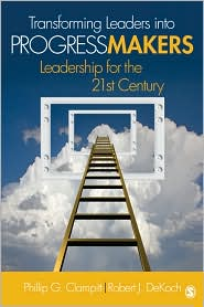 Transforming Leaders Into Progress Makers: Leadership for the 21st Century - Phillip G. Clampitt, Robert J. DeKoch