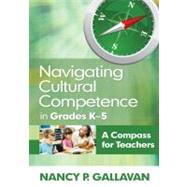 Navigating Cultural Competence in Grades K-5 : A Compass for Teachers - Nancy P. Gallavan