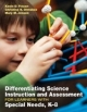 Differentiating Science Instruction and Assessment for Learners with Special Needs, K-8 - Mary Margaret Jensen; Kevin D. Finson; Christine K. Ormsbee