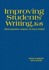 Improving Students' Writing, K-8: From Meaning-Making to High Stakes! - Barone, Diane M. / Taylor, Joan M.