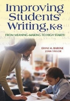 Improving Students' Writing, K-8: From Meaning-Making to High Stakes! - Barone, Diane M. Taylor, Joan M.