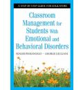 Classroom Management for Students With Emotional and Behavioral Disorders - Roger Pierangelo