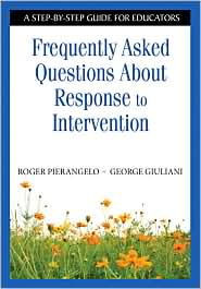 Frequently Asked Questions About Response to Intervention: A Step-by-Step Guide for Educators - Roger Pierangelo, George Giuliani, George A. Giuliani